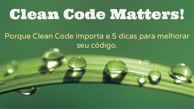 Clean Code Matters! Porque Clean Code importa e 5 dicas para melhorar seu código.