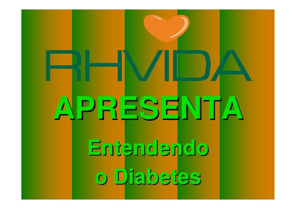 APRESENTA                               Entendendo                                o DiabetesCopyright © RHVIDA S/C Ltda.  ...