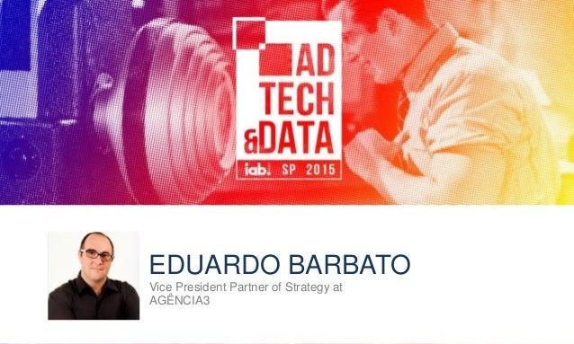 1 EDUARDO BARBATO Vice President Partner of Strategy at AGÊNCIA3