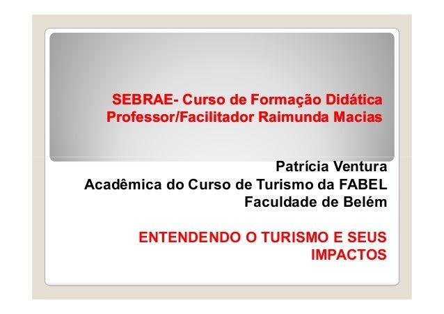 SEBRAESEBRAE-- Curso de Formação DidáticaCurso de Formação Didática Professor/Facilitador Raimunda MaciasProfessor/Facilit...