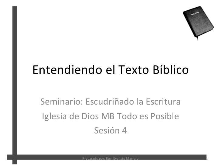 Entendiendo el Texto B íblico Seminario: Escudriñado la Escritura Iglesia de Dios MB Todo es Posible Sesión 4 Preparado po...