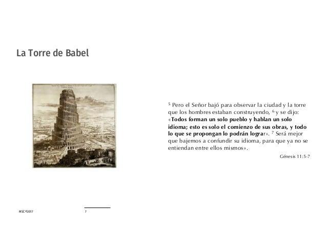 MSC©2017 7 La Torre de Babel 5 Pero el Señor bajó para observar la ciudad y la torre que los hombres estaban construyendo,...