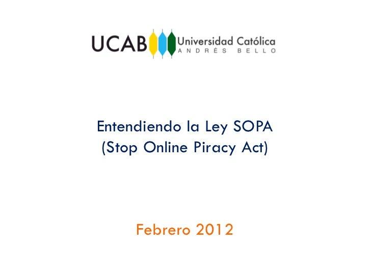 Entendiendo la Ley SOPA (Stop Online Piracy Act)     Febrero 2012
