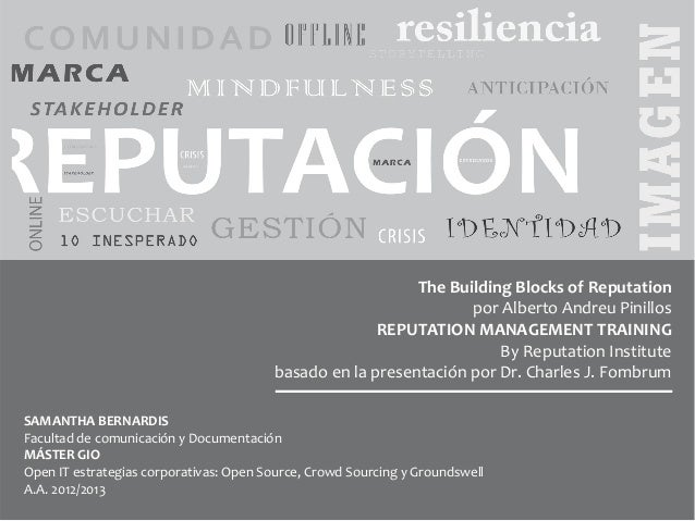 The Building Blocks of Reputation por Alberto Andreu Pinillos REPUTATION MANAGEMENT TRAINING By Reputation Institute basad...