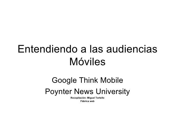 Entendiendo a las audiencias          Móviles      Google Think Mobile     Poynter News University           Recopilación:...