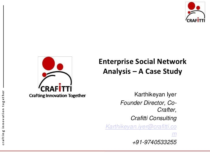 Enterprise Social Network Analysis – A Case Study<br />KarthikeyanIyer<br />Founder Director, Co-Crafter,<br />Crafitti Co...