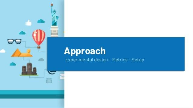 Approach Experimental design – Metrics – Setup 10