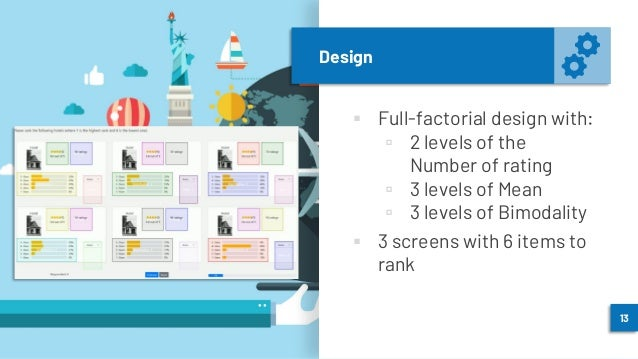 Design ▪ Full-factorial design with: ▫ 2 levels of the Number of rating ▫ 3 levels of Mean ▫ 3 levels of Bimodality ▪ 3 sc...