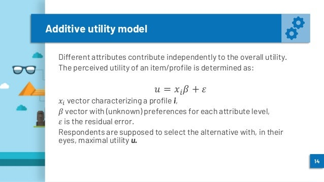 Additive utility model Different attributes contribute independently to the overall utility. The perceived utility of an i...
