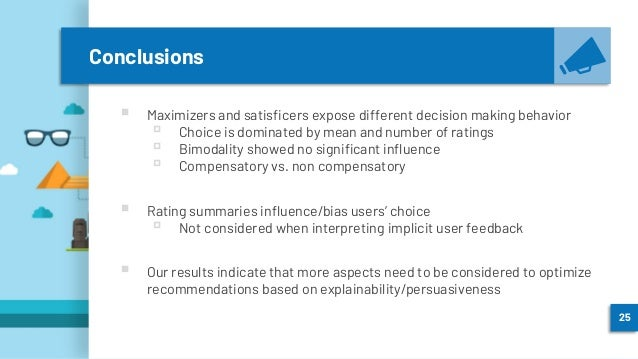 Conclusions ▪ Maximizers and satisficers expose different decision making behavior ▫ Choice is dominated by mean and numbe...