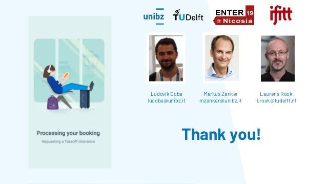 Thank you! Ludovik Coba lucoba@unibz.it Markus Zanker mzanker@unibz.it Laurens Rook l.rook@tudelft.nl