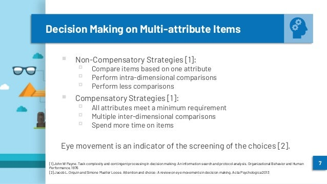 Decision Making on Multi-attribute Items ▪ Non-Compensatory Strategies [1]: ▫ Compare items based on one attribute ▫ Perfo...