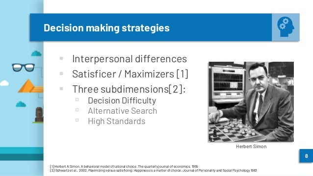 Decision making strategies ▪ Interpersonal differences ▪ Satisficer / Maximizers [1] ▪ Three subdimensions[2]: ▫ Decision ...