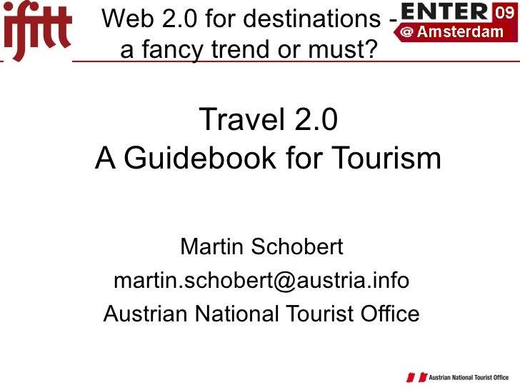 Travel 2.0 A Guidebook for Tourism Martin Schobert [email_address] Austrian National Tourist Office Web 2.0 for destinatio...