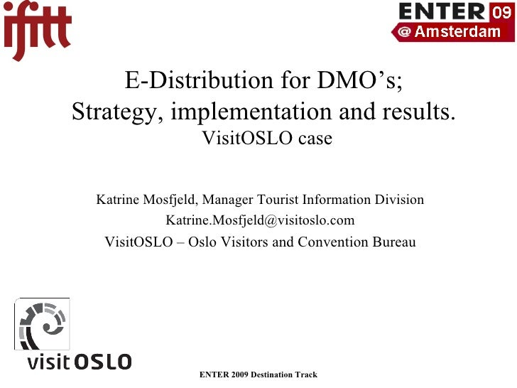 E-Distribution for DMO's;  Strategy, implementation and results.  VisitOSLO case Katrine Mosfjeld, Manager Tourist Informa...