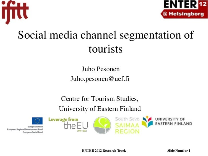 Social media channel segmentation of               tourists               Juho Pesonen            Juho.pesonen@uef.fi     ...