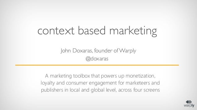 context based marketing         John Doxaras, founder of Warply                  @doxaras  A marketing toolbox that powers...