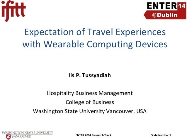 Expectation of Travel Experiences with Wearable Computing Devices Iis P. Tussyadiah Hospitality Business Management Colleg...