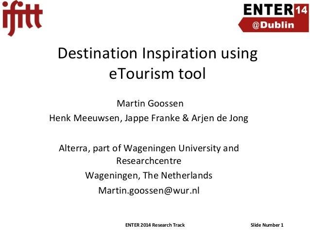 Destination Inspiration using eTourism tool Martin Goossen Henk Meeuwsen, Jappe Franke & Arjen de Jong Alterra, part of Wa...