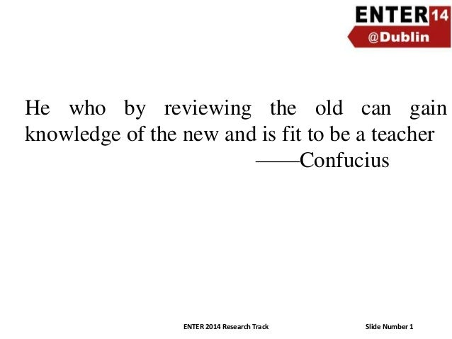 He who by reviewing the old can gain knowledge of the new and is fit to be a teacher ——Confucius  ENTER 2014 Research Trac...
