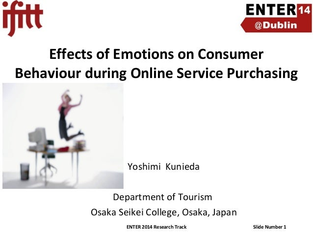 Effects of Emotions on Consumer Behaviour during Online Service Purchasing  Yoshimi Kunieda Department of Tourism Osaka Se...