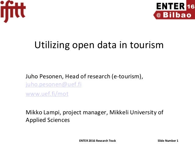 ENTER 2016 Research Track Slide Number 1 Utilizing open data in tourism Juho Pesonen, Head of research (e-tourism), juho.p...