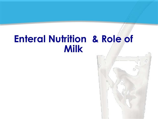 Enteral Nutrition & Role of Milk