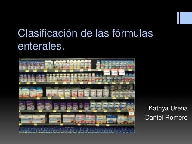 Clasificación de las fórmulas enterales. Kathya Ureña Daniel Romero