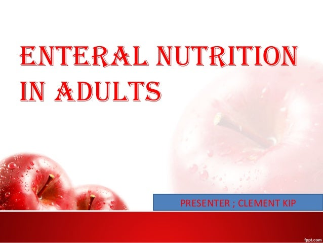 EntEral nutrition in adults PRESENTER ; CLEMENT KIP