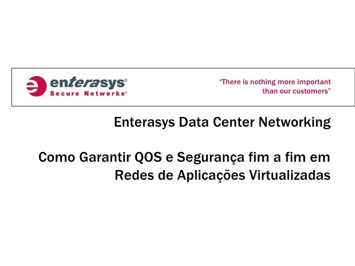 """There is nothing more important                                        than our customers""               Enterasys Data C..."