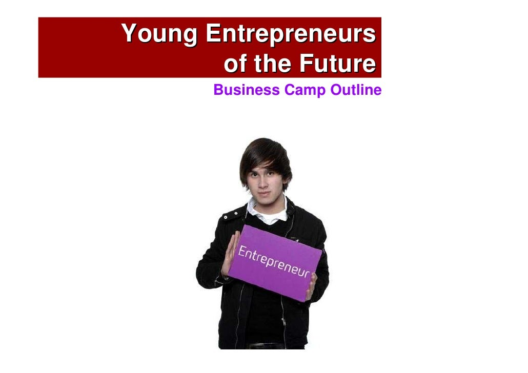 Young Entrepreneurs        of the Future        Business Camp Outline