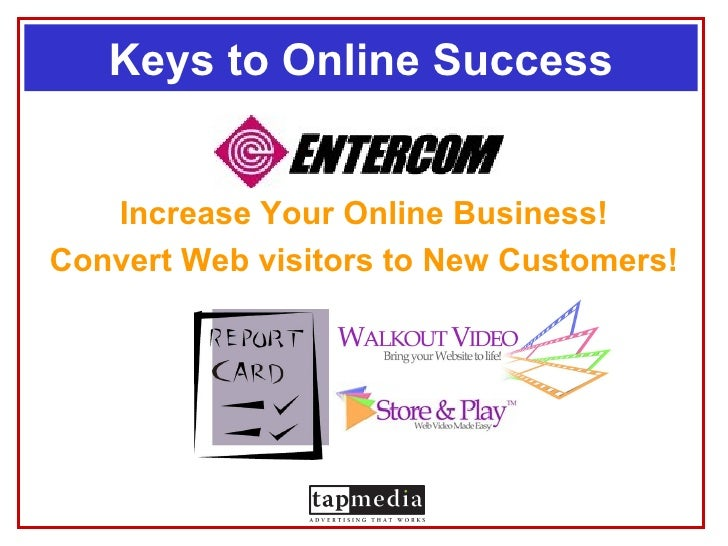 Keys to Online Success      Increase Your Online Business! Convert Web visitors to New Customers!