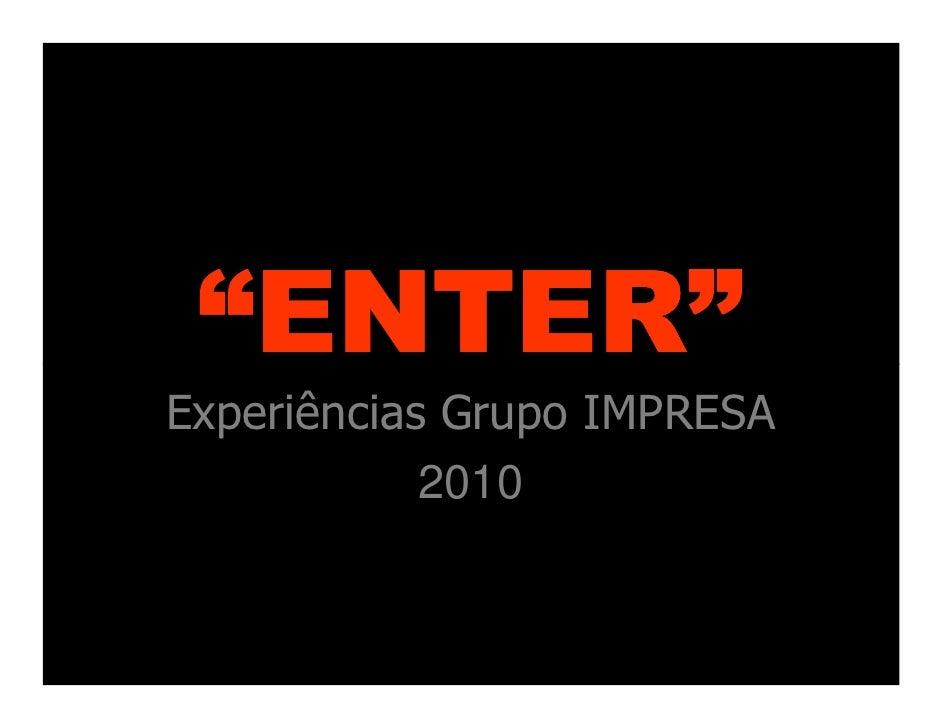 """""""ENTER"""" Experiências Grupo IMPRESA             2010"""