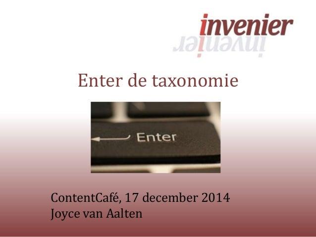 Enter de taxonomie ContentCafé, 17 december 2014 Joyce van Aalten