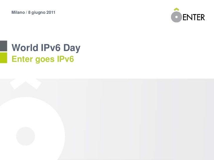 Milano / 8 giugno 2011<br />World IPv6 Day<br />Enter goes IPv6<br />