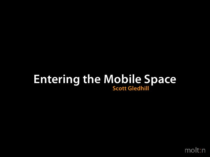 Entering the Mobile Space              Scott Gledhill