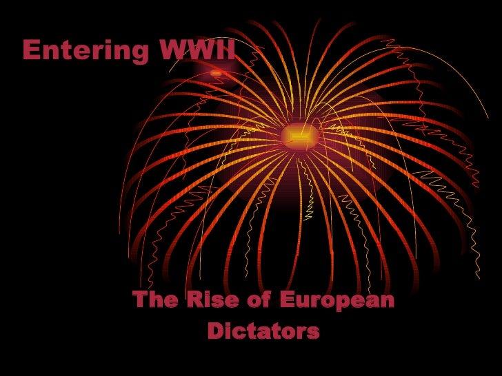 Entering WWII The Rise of European Dictators