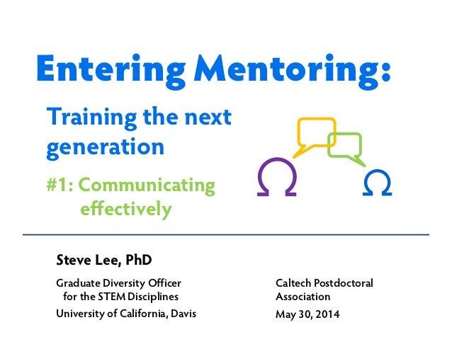 Steve Lee, PhD Graduate Diversity Officer for the STEM Disciplines University of California, Davis Training the next gener...
