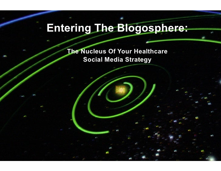 Entering The Blogosphere:    The Nucleus Of Your Healthcare         Social Media Strategy                Coffee