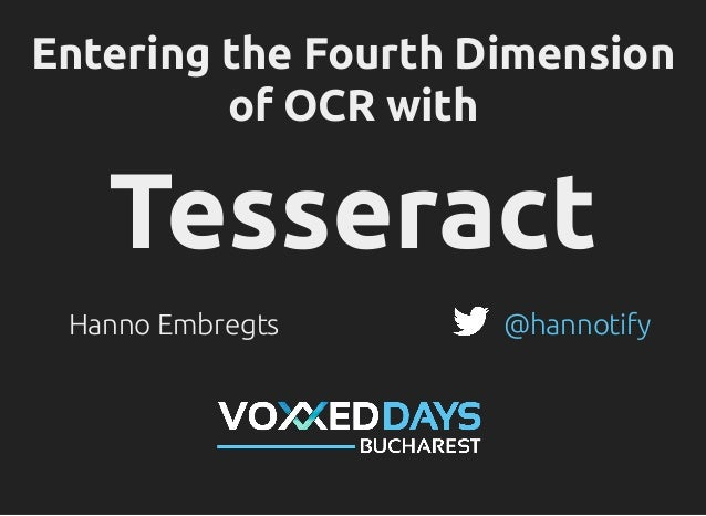 Entering the Fourth Dimension of OCR with Tesseract - Talk