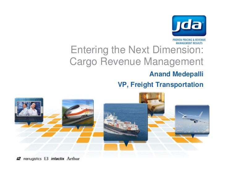 Entering the Next Dimension:Cargo Revenue Management                   Anand Medepalli          VP, Freight Transportation
