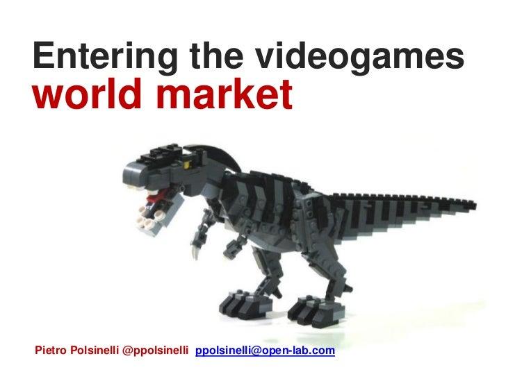 Entering the videogamesworld marketPietro Polsinelli @ppolsinelli ppolsinelli@open-lab.com