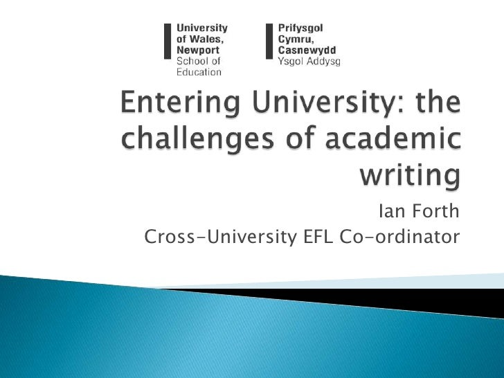 Entering University: the challenges of academic writing<br />Ian Forth<br />Cross-University EFL Co-ordinator<br />