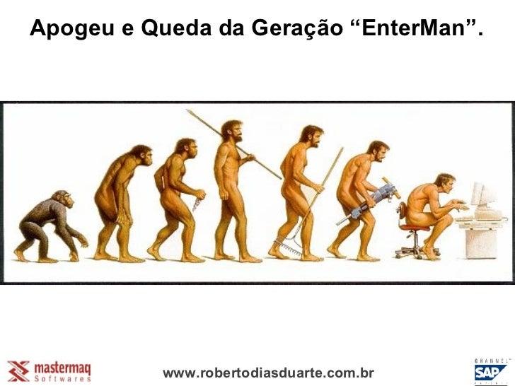 """www.robertodiasduarte.com.br Apogeu e Queda da Geração """"EnterMan""""."""