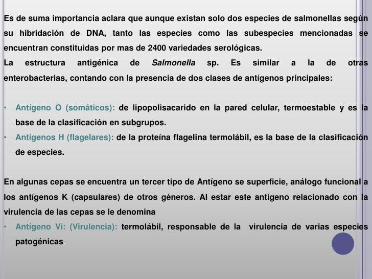 Es de suma importancia aclara que aunque existan solo dos especies de salmonellas segúnsu hibridación de DNA, tanto las es...