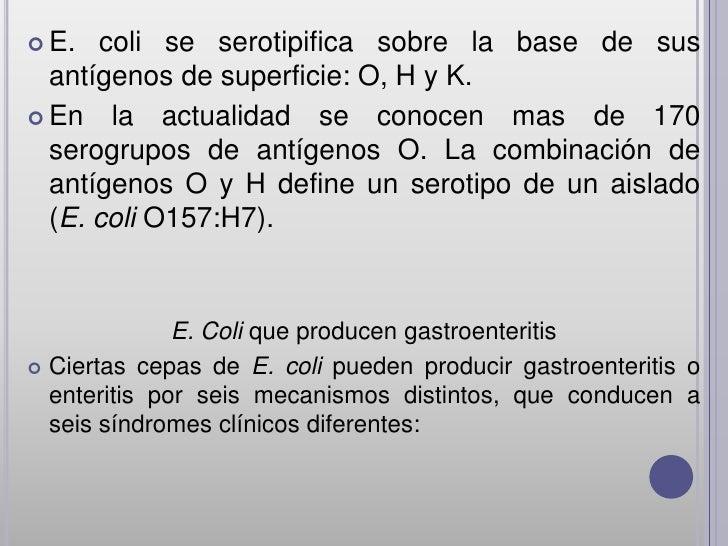  E.  coli se serotipifica sobre la base de sus  antígenos de superficie: O, H y K. En la actualidad se conocen mas de 17...