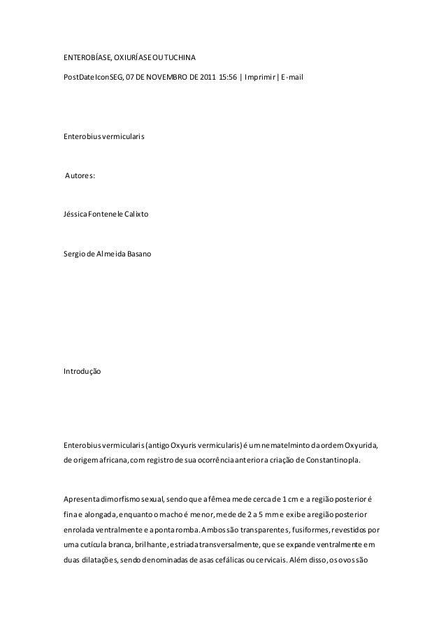 ENTEROBÍASE, OXIURÍASE OU TUCHINA  PostDateIconSEG, 07 DE NOVEMBRO DE 2011 15:56 | Imprimir | E-mail  Enterobius vermicula...