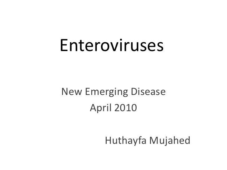 Enteroviruses<br />New Emerging Disease<br />April 2010<br />HuthayfaMujahed<br />