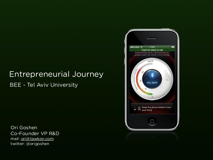 Entrepreneurial JourneyBEE - Tel Aviv UniversityOri GoshenCo-Founder VP R&Dmail: ori@tawkon.comtwitter: @origoshen        ...