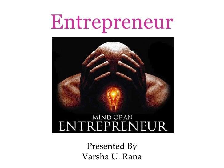 Entrepreneur Presented By Varsha U. Rana